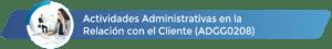 ADGG0208 - Actividades Administrativas en la Relación con el Cliente