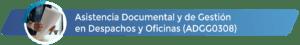 ADGG0308 - Asistencia Documental y de Gestión en Despachos y Oficinas