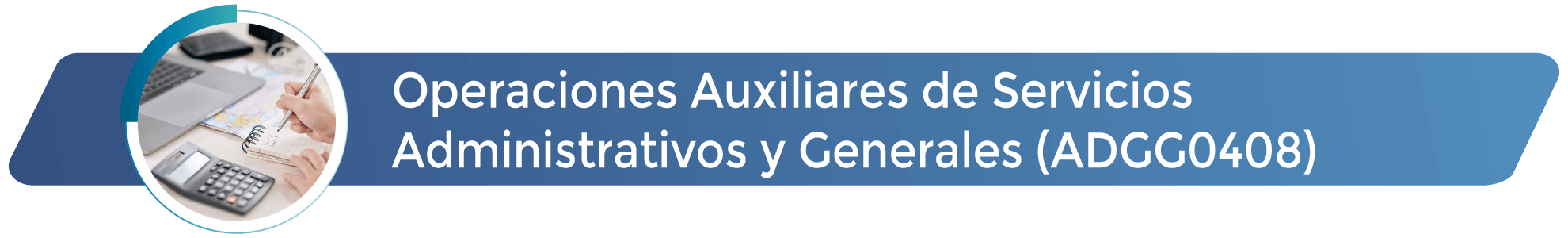 ADGG0408 - Operaciones Auxiliares de Servicios Administrativos y Generales