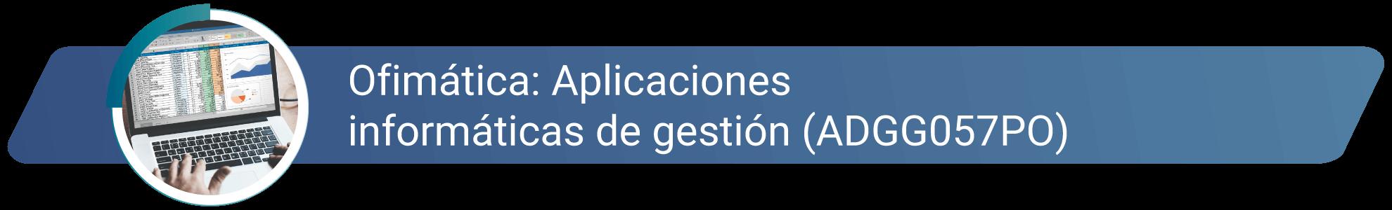 ADGG057PO - Ofimática_Aplicaciones informáticas de gestión