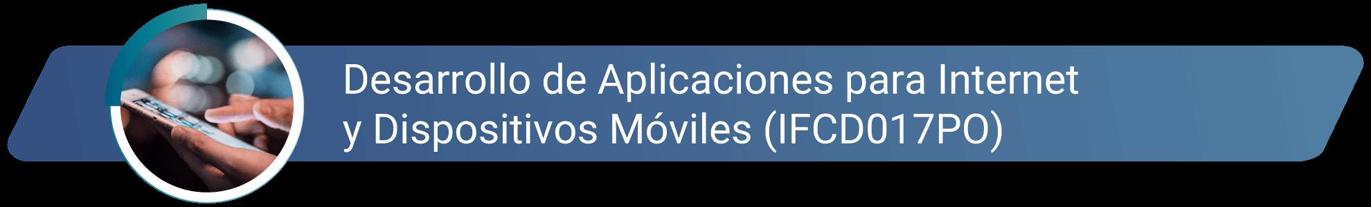 IFCD017PO - Desarrollo de aplicaciones para internet y dispositivos móviles