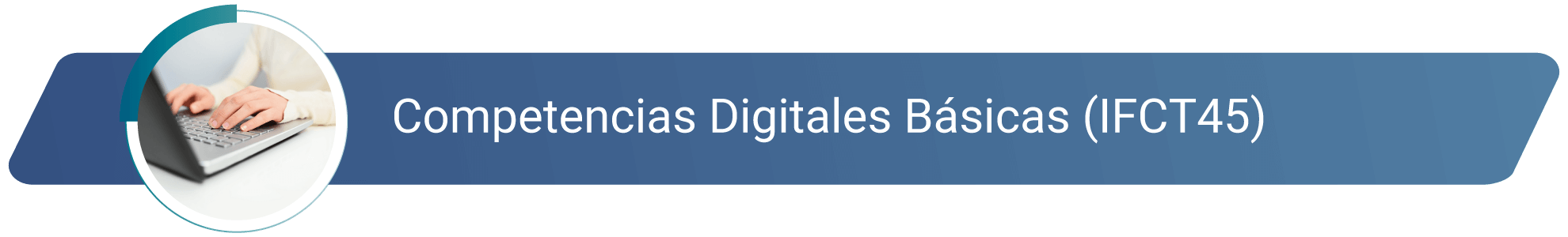 IFCT45 - Competencias digitales básicas