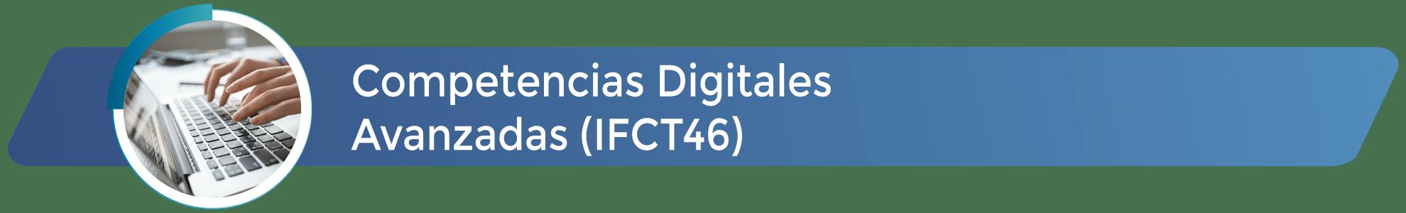 IFCT46 - Competencias digitales avanzadas