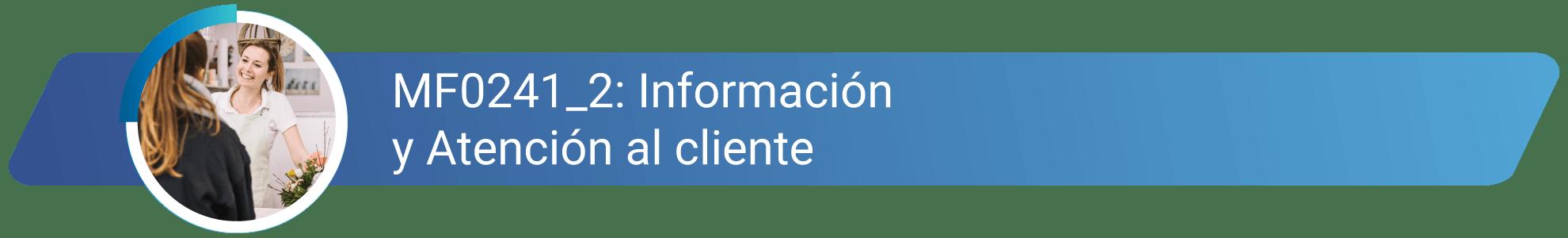 MF0241_2 - Información y atención al cliente